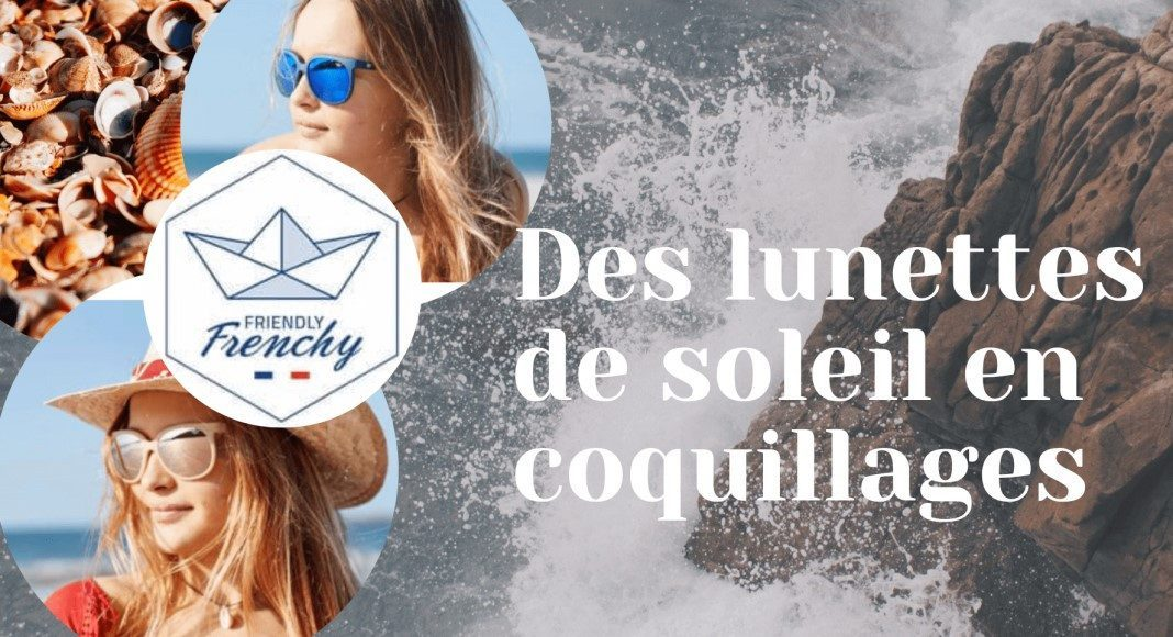 FRIENDLY FRENCHY Des lunettes en coquillages 100% Made In France Picksea - SAS Nauting